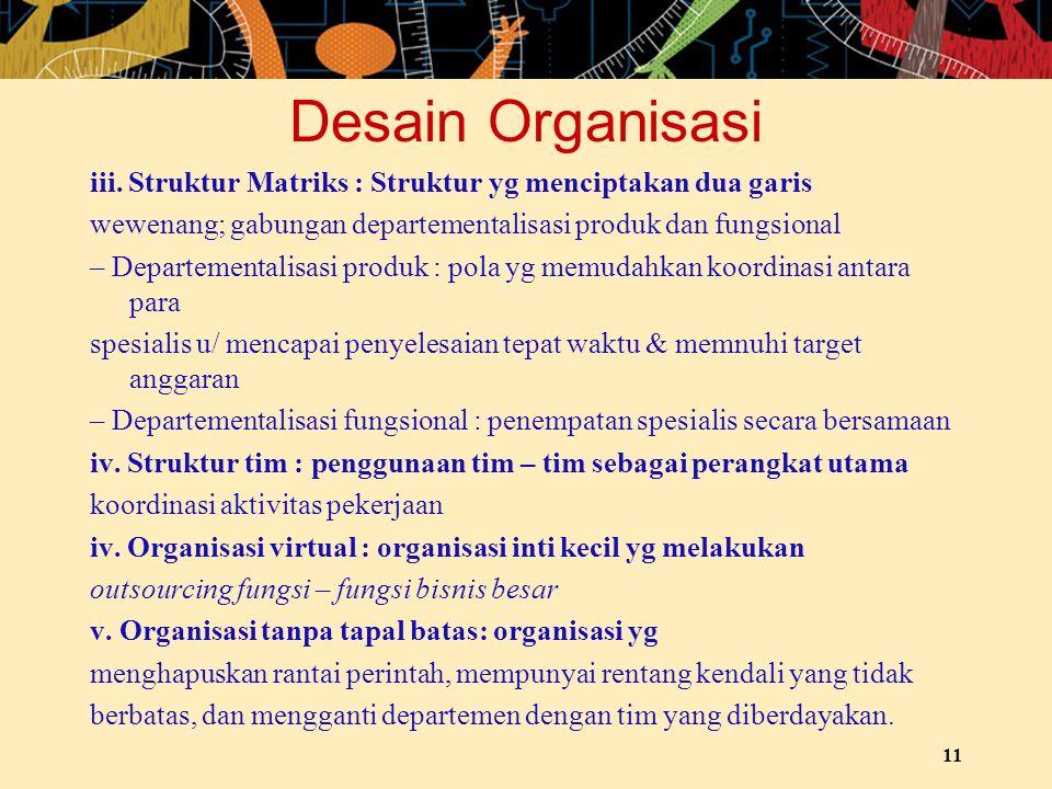 Desain Organisasi iii. Struktur Matriks : Struktur yg menciptakan dua garis wewenang; gabungan departementalisasi produk dan fungsional – Departementa