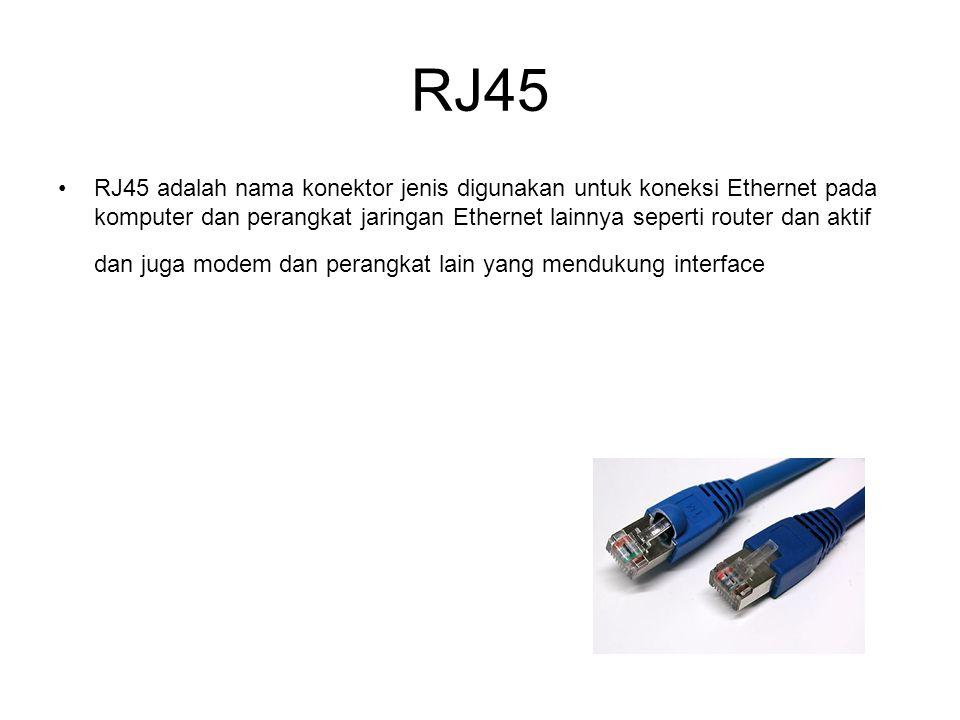 RJ45 RJ45 adalah nama konektor jenis digunakan untuk koneksi Ethernet pada komputer dan perangkat jaringan Ethernet lainnya seperti router dan aktif d