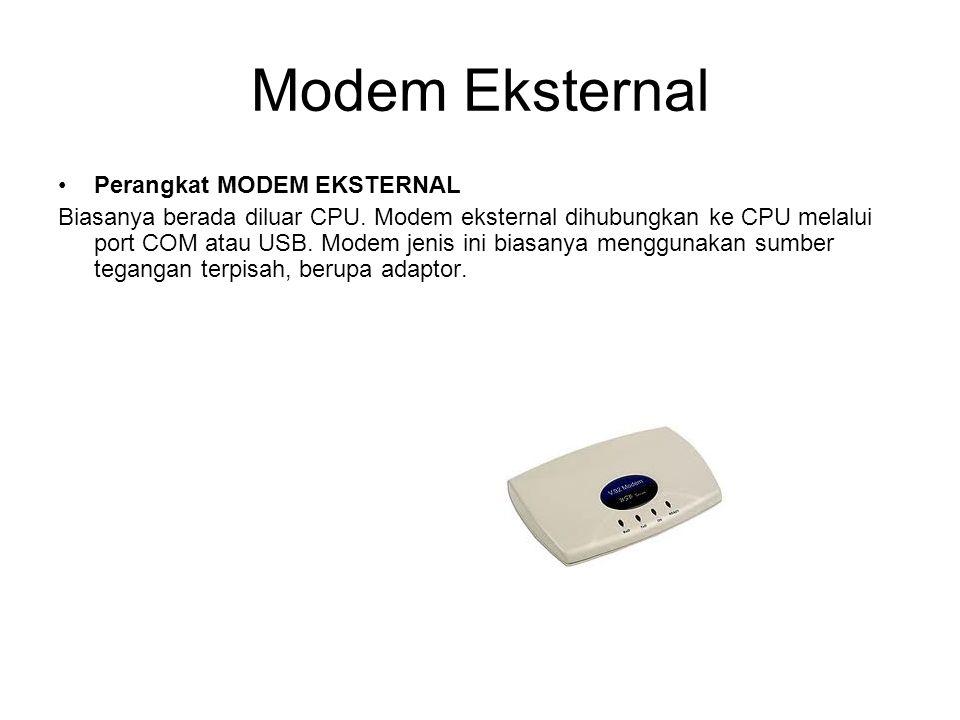 Modem Eksternal Perangkat MODEM EKSTERNAL Biasanya berada diluar CPU. Modem eksternal dihubungkan ke CPU melalui port COM atau USB. Modem jenis ini bi