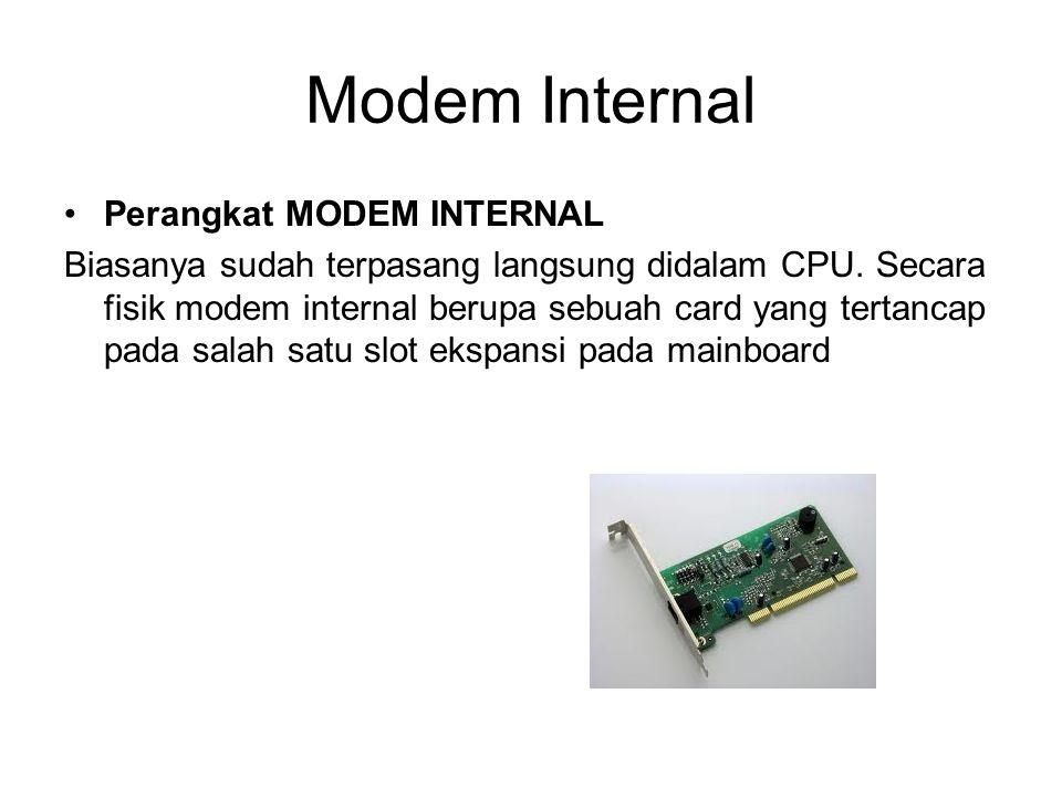 Modem Internal Perangkat MODEM INTERNAL Biasanya sudah terpasang langsung didalam CPU. Secara fisik modem internal berupa sebuah card yang tertancap p