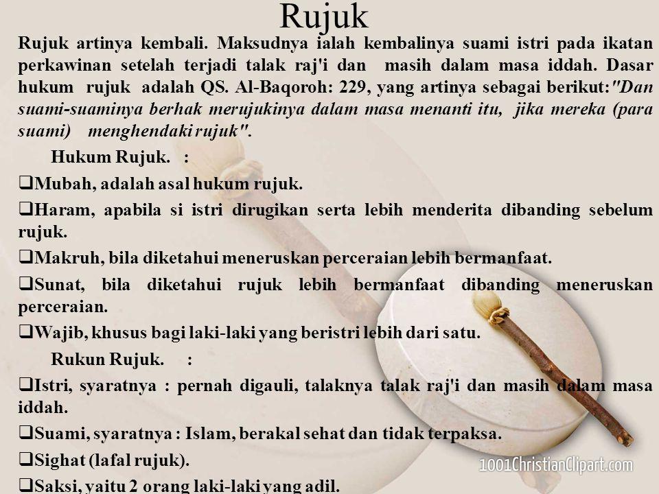 Rujuk Rujuk artinya kembali. Maksudnya ialah kembalinya suami istri pada ikatan perkawinan setelah terjadi talak raj'i dan masih dalam masa iddah. Das