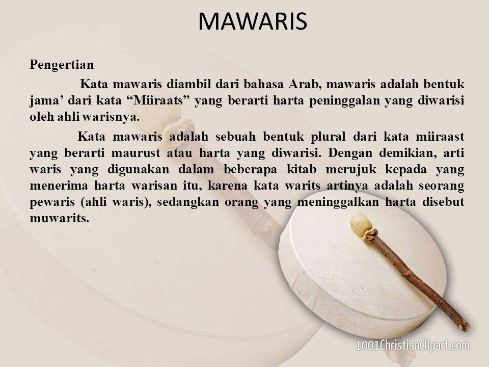 """MAWARIS Pengertian Kata mawaris diambil dari bahasa Arab, mawaris adalah bentuk jama' dari kata """"Miiraats"""" yang berarti harta peninggalan yang diwaris"""