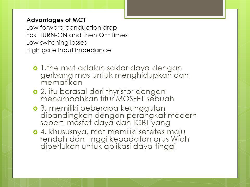  1.the mct adalah saklar daya dengan gerbang mos untuk menghidupkan dan mematikan  2.