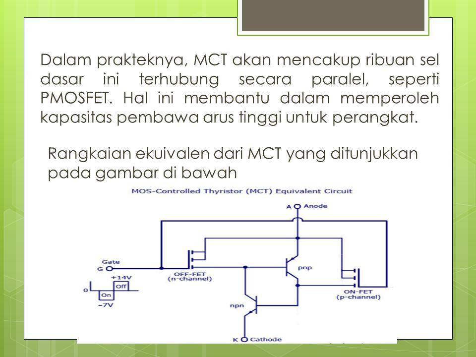 Dalam prakteknya, MCT akan mencakup ribuan sel dasar ini terhubung secara paralel, seperti PMOSFET.