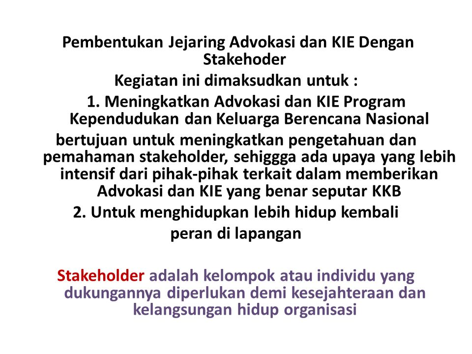 Pembentukan Jejaring Advokasi dan KIE Dengan Stakehoder Kegiatan ini dimaksudkan untuk : 1.