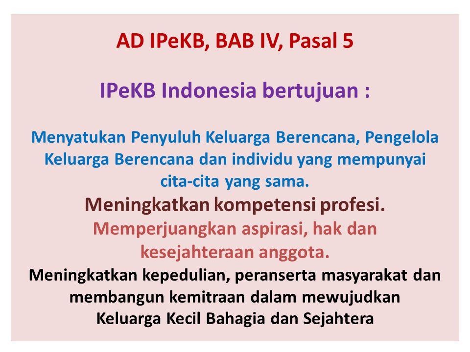 AD IPeKB, BAB IV, Pasal 5 IPeKB Indonesia bertujuan : Menyatukan Penyuluh Keluarga Berencana, Pengelola Keluarga Berencana dan individu yang mempunyai cita-cita yang sama.