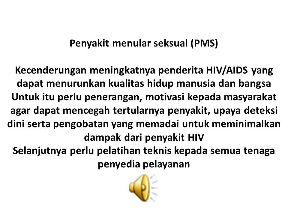 Penyakit menular seksual (PMS) Kecenderungan meningkatnya penderita HIV/AIDS yang dapat menurunkan kualitas hidup manusia dan bangsa Untuk itu perlu p