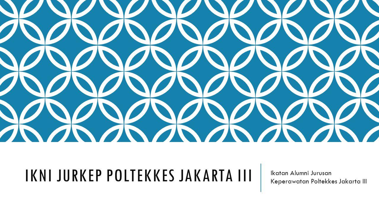 IKNI JURKEP POLTEKKES JAKARTA III Ikatan Alumni Jurusan Keperawatan Poltekkes Jakarta III