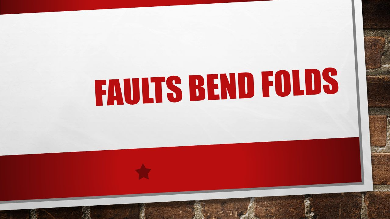 FAULTS BEND FOLDS