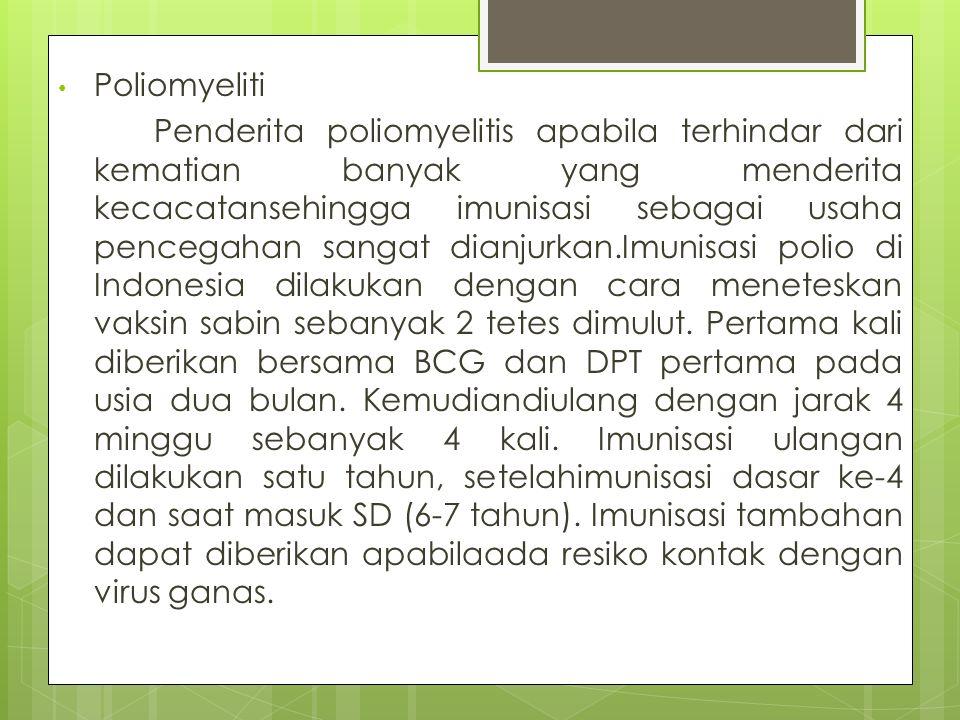 Poliomyeliti Penderita poliomyelitis apabila terhindar dari kematian banyak yang menderita kecacatansehingga imunisasi sebagai usaha pencegahan sangat