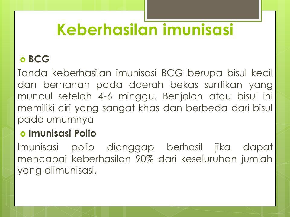 Keberhasilan imunisasi  BCG Tanda keberhasilan imunisasi BCG berupa bisul kecil dan bernanah pada daerah bekas suntikan yang muncul setelah 4-6 mingg