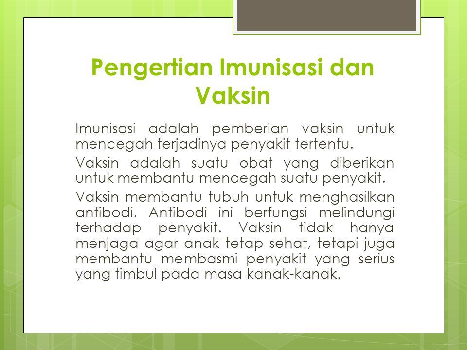 Pengertian Imunisasi dan Vaksin Imunisasi adalah pemberian vaksin untuk mencegah terjadinya penyakit tertentu. Vaksin adalah suatu obat yang diberikan