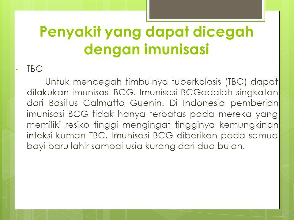 Penyakit yang dapat dicegah dengan imunisasi TBC Untuk mencegah timbulnya tuberkolosis (TBC) dapat dilakukan imunisasi BCG. Imunisasi BCGadalah singka