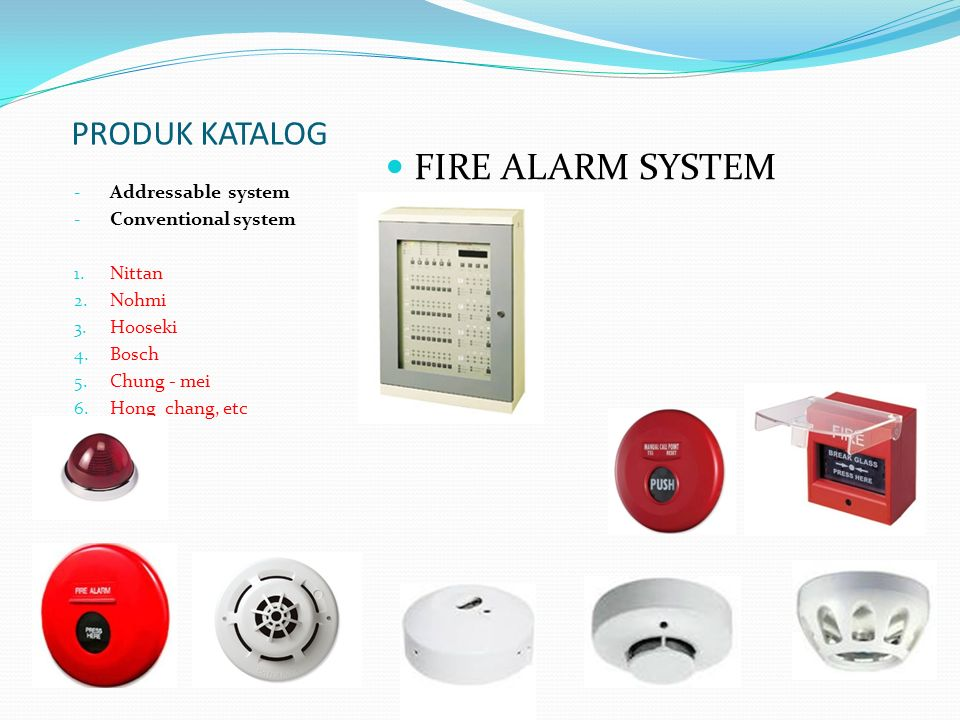 PRODUK KATALOG - Addressable system - Conventional system 1. Nittan 2. Nohmi 3. Hooseki 4. Bosch 5. Chung - mei 6. Hong chang, etc FIRE ALARM SYSTEM
