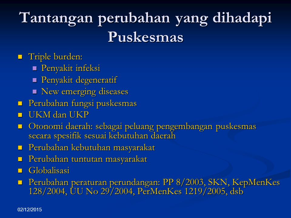 02/12/2015 Tantangan perubahan yang dihadapi Puskesmas Triple burden: Triple burden: Penyakit infeksi Penyakit infeksi Penyakit degeneratif Penyakit d