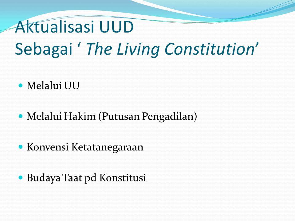 Aktualisasi UUD Sebagai ' The Living Constitution' Melalui UU Melalui Hakim (Putusan Pengadilan) Konvensi Ketatanegaraan Budaya Taat pd Konstitusi