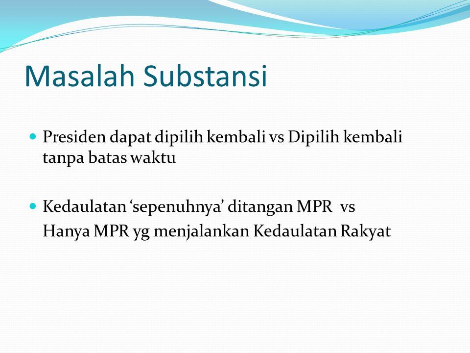 Masalah Substansi Presiden dapat dipilih kembali vs Dipilih kembali tanpa batas waktu Kedaulatan 'sepenuhnya' ditangan MPR vs Hanya MPR yg menjalankan Kedaulatan Rakyat