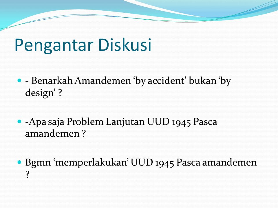 Pengantar Diskusi - Benarkah Amandemen 'by accident' bukan 'by design' .