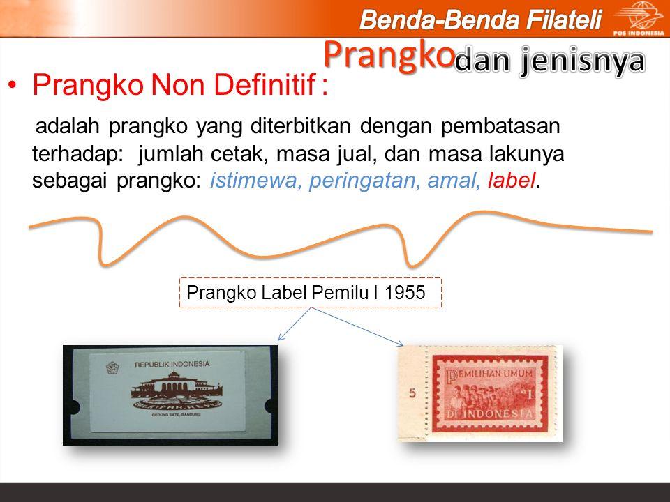 Prangko Non Definitif : adalah prangko yang diterbitkan dengan pembatasan terhadap: jumlah cetak, masa jual, dan masa lakunya sebagai prangko: istimew
