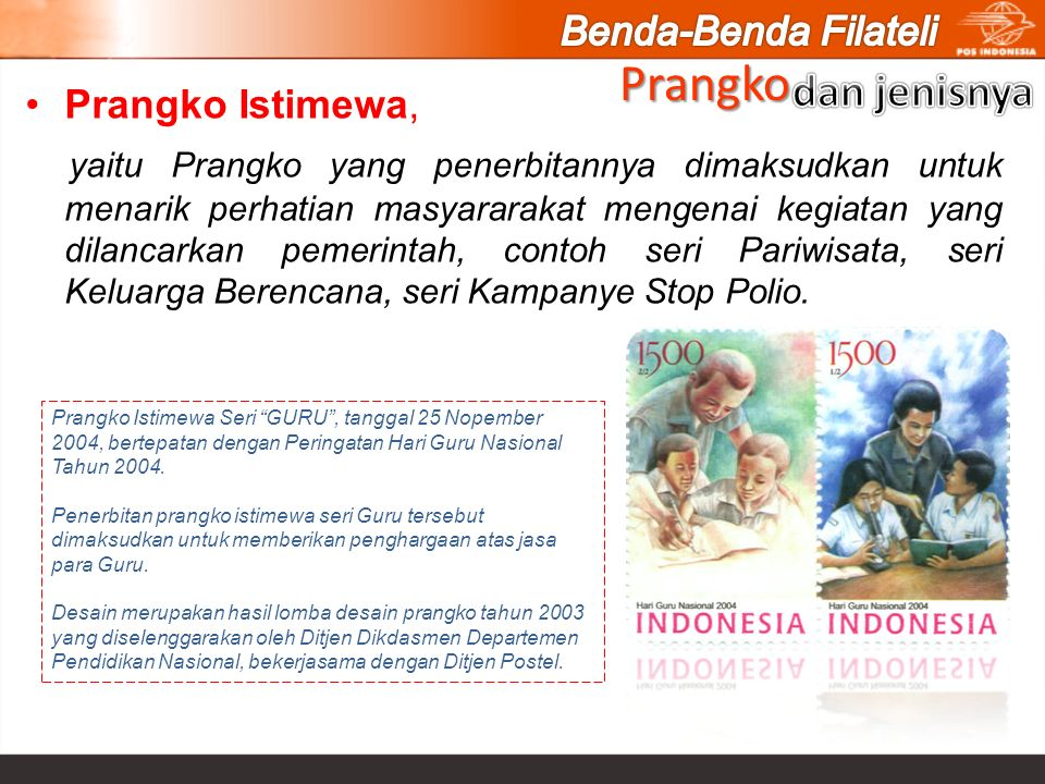 Prangko Istimewa, yaitu Prangko yang penerbitannya dimaksudkan untuk menarik perhatian masyararakat mengenai kegiatan yang dilancarkan pemerintah, con