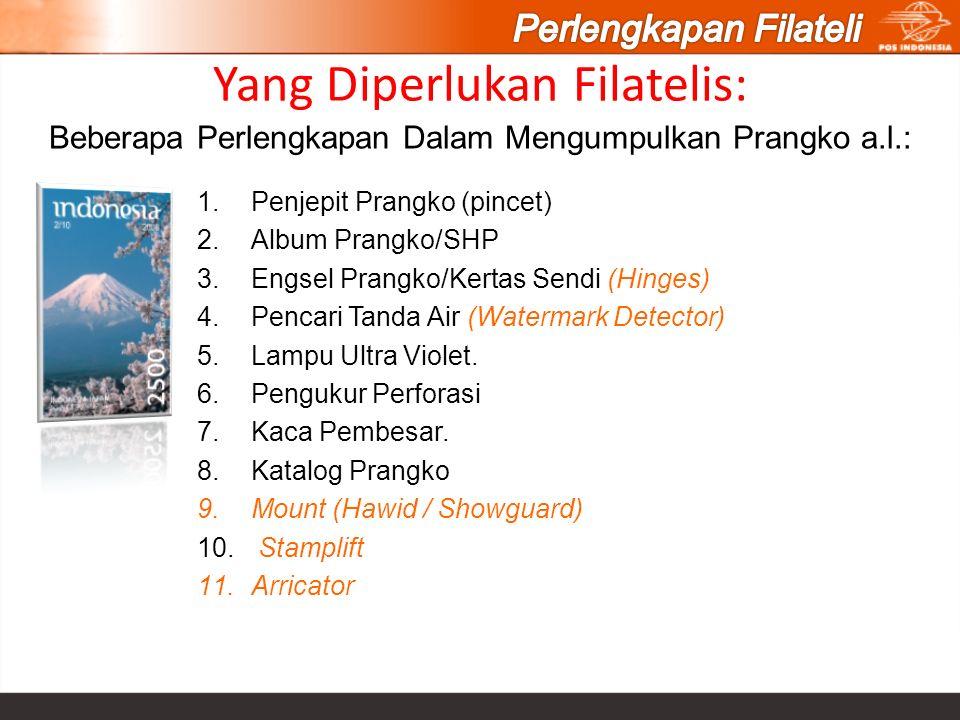 Yang Diperlukan Filatelis: 1.Penjepit Prangko (pincet) 2.Album Prangko/SHP 3.Engsel Prangko/Kertas Sendi (Hinges) 4.Pencari Tanda Air (Watermark Detec