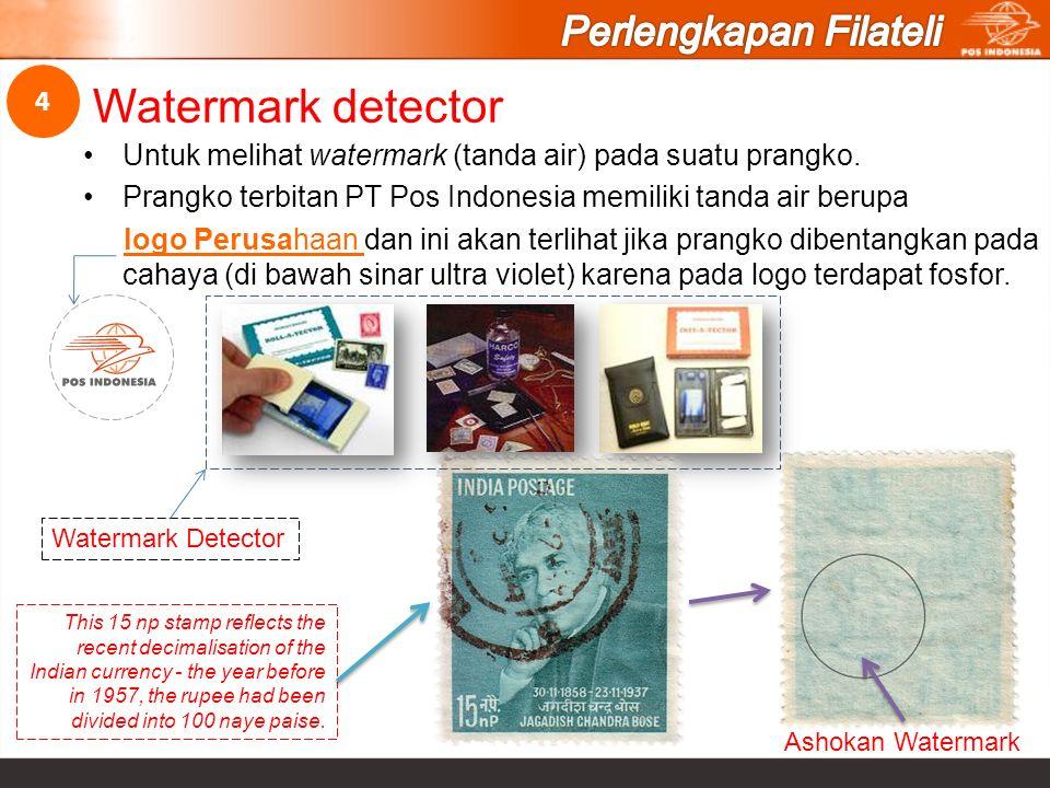 Untuk melihat watermark (tanda air) pada suatu prangko. Prangko terbitan PT Pos Indonesia memiliki tanda air berupa logo Perusahaan dan ini akan terli