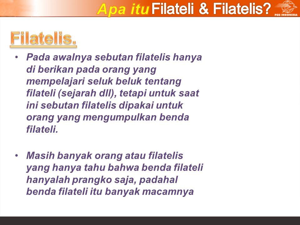 Pada awalnya sebutan filatelis hanya di berikan pada orang yang mempelajari seluk beluk tentang filateli (sejarah dll), tetapi untuk saat ini sebutan