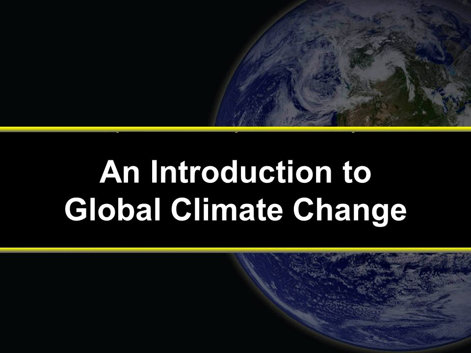 An Introduction to Global Climate Change