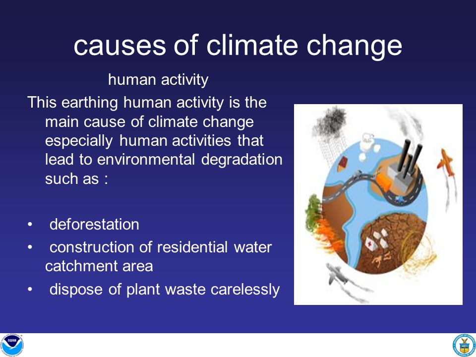 causes of climate change human activity This earthing human activity is the main cause of climate change especially human activities that lead to envi