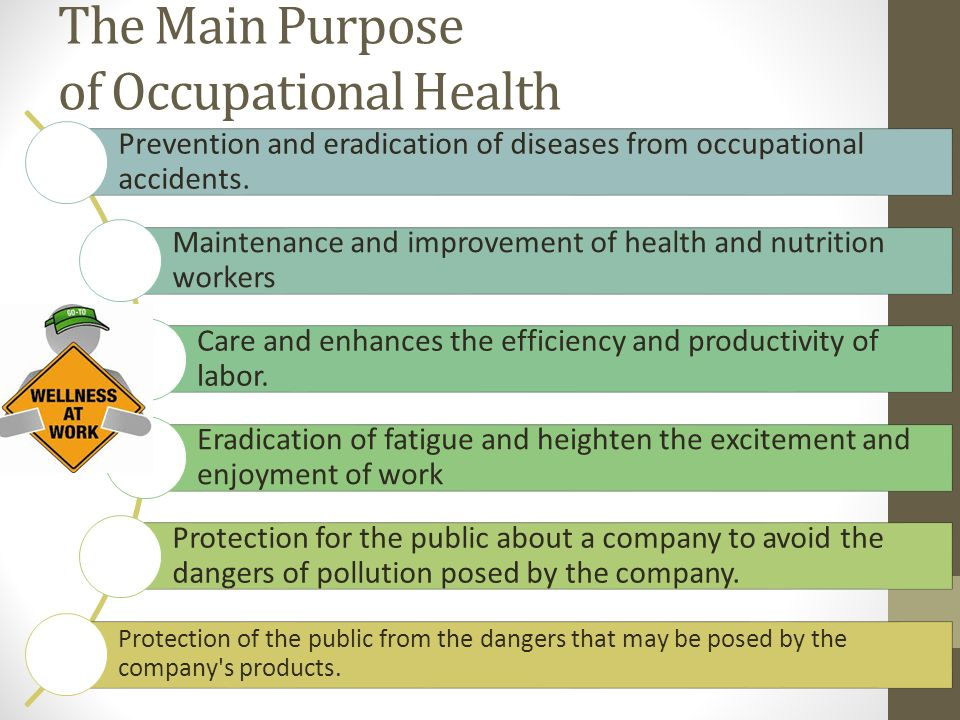 The Main Purpose of Occupational Health Prevention and eradication of diseases from occupational accidents.