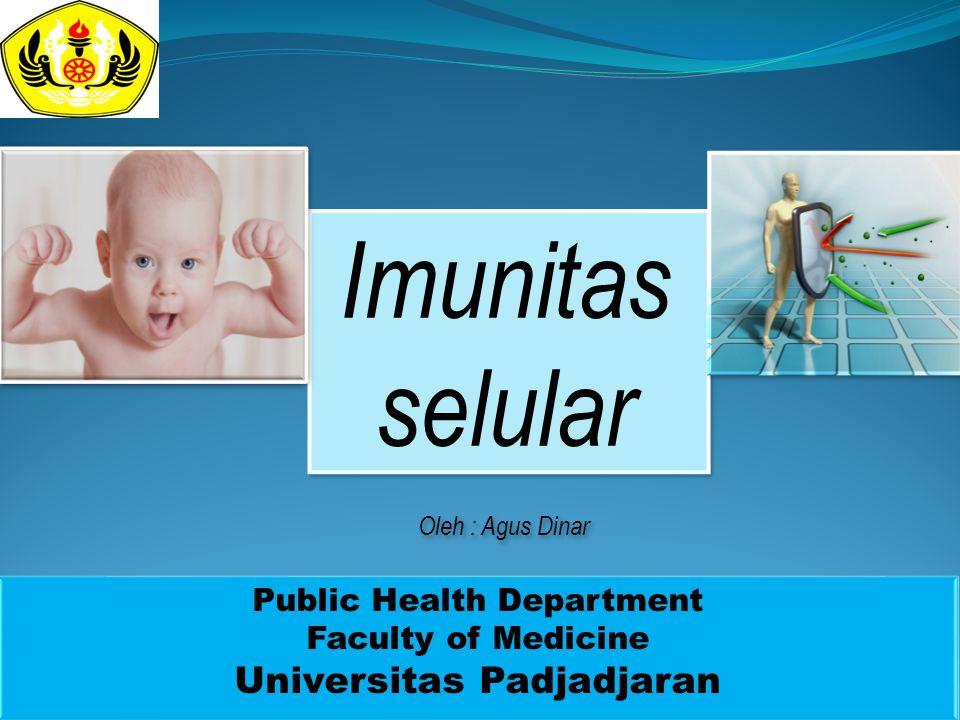 Imunitas selular Public Health Department Faculty of Medicine Universitas Padjadjaran Public Health Department Faculty of Medicine Universitas Padjadj