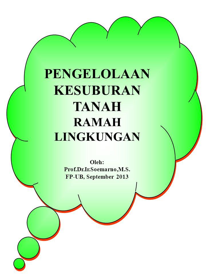 PENGELOLAAN KESUBURAN TANAH RAMAH LINGKUNGAN Oleh: Prof.Dr.Ir.Soemarno,M.S.