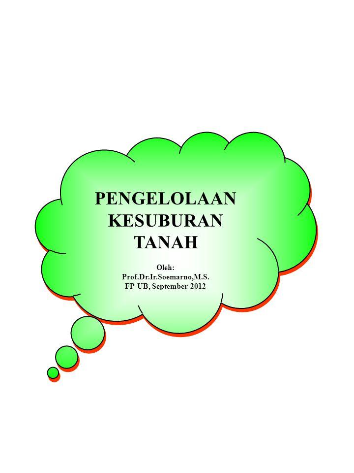PENGELOLAAN KESUBURAN TANAH Oleh: Prof.Dr.Ir.Soemarno,M.S.
