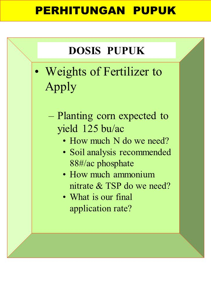 Weights of Fertilizer to Apply –Planting corn expected to yield 125 bu/ac How much N do we need.