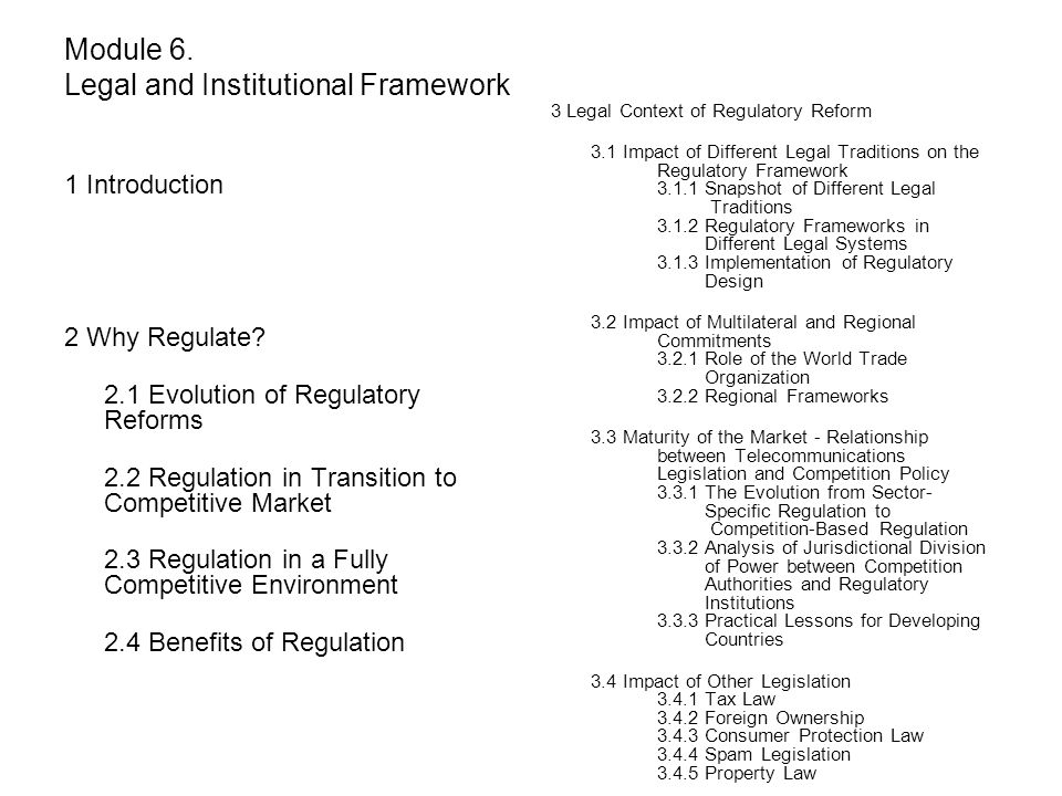 Module 6. Legal and Institutional Framework 1 Introduction 2 Why Regulate? 2.1 Evolution of Regulatory Reforms 2.2 Regulation in Transition to Competi