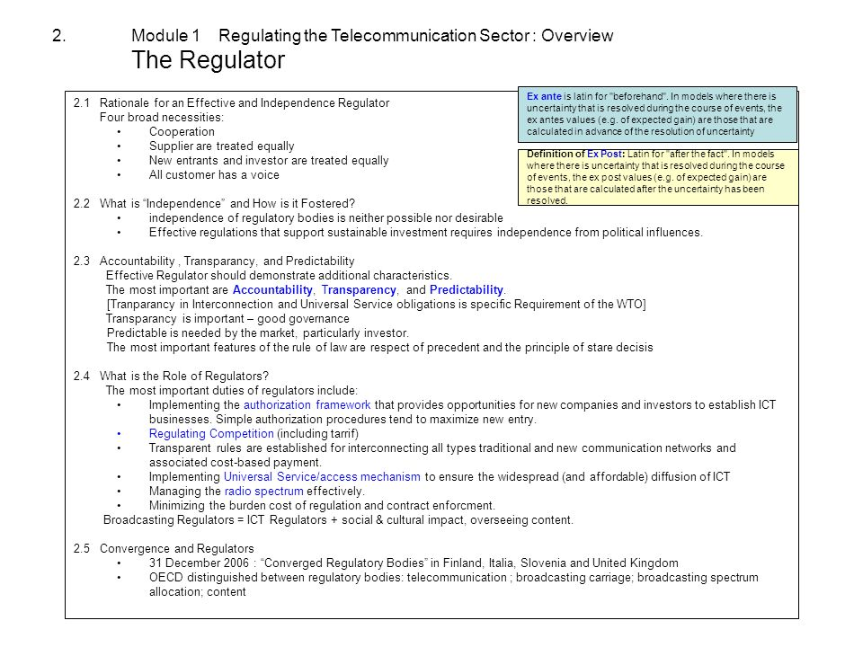 2.Module 1 Regulating the Telecommunication Sector : Overview The Regulator 2.1 Rationale for an Effective and Independence Regulator Four broad necessities: Cooperation Supplier are treated equally New entrants and investor are treated equally All customer has a voice 2.2 What is Independence and How is it Fostered.