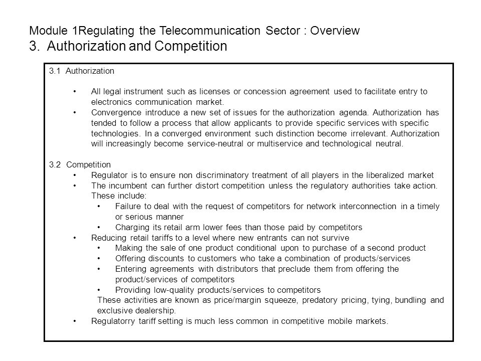 Module 1Regulating the Telecommunication Sector : Overview 3. Authorization and Competition 3.1 Authorization All legal instrument such as licenses or