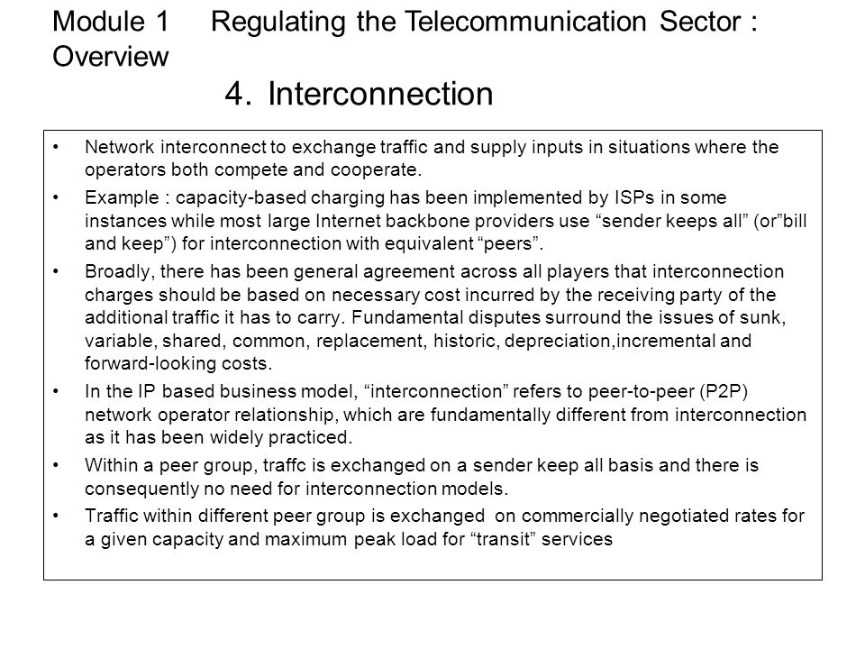 Module 1 Regulating the Telecommunication Sector : Overview 4. Interconnection Network interconnect to exchange traffic and supply inputs in situation