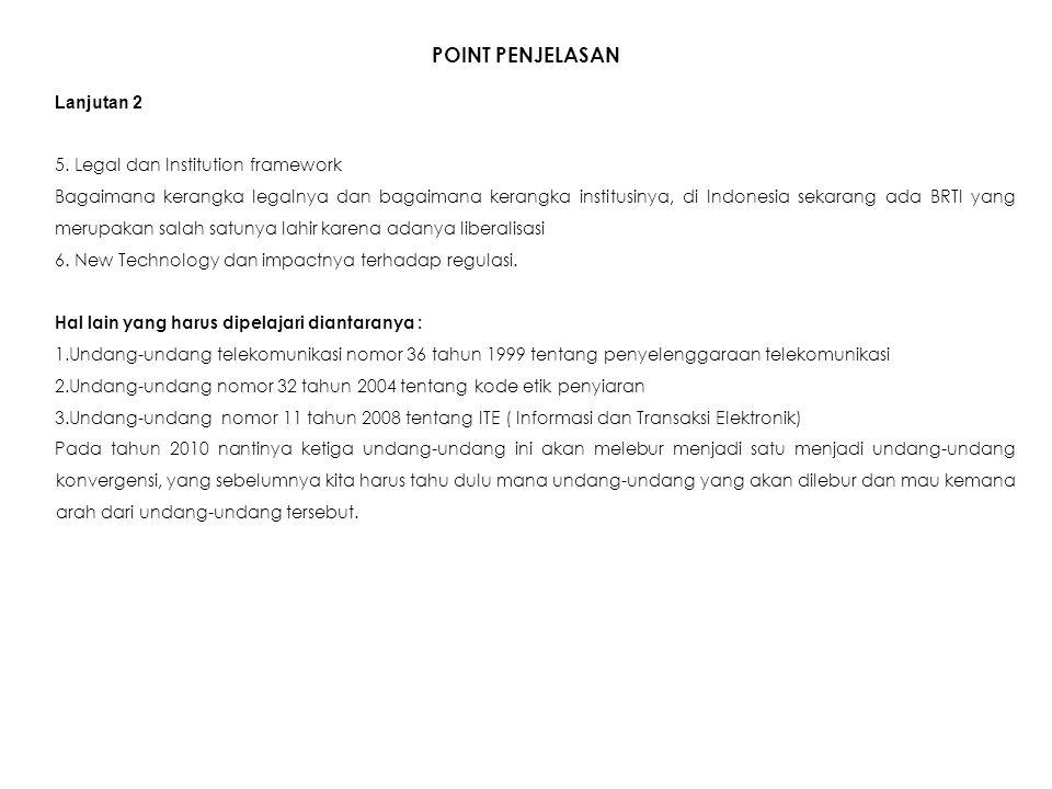 POINT PENJELASAN Lanjutan 2 5. Legal dan Institution framework Bagaimana kerangka legalnya dan bagaimana kerangka institusinya, di Indonesia sekarang