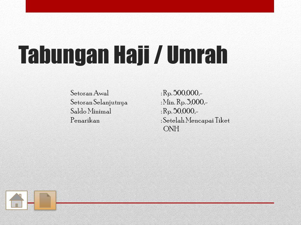 Tabungan Haji / Umrah Setoran Awal: Rp. 500,000,- Setoran Selanjutnya: Min.