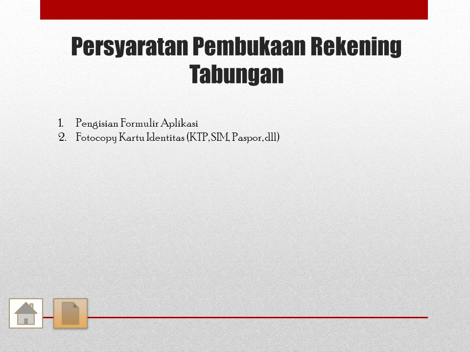 Persyaratan Pembukaan Rekening Tabungan 1.Pengisian Formulir Aplikasi 2.Fotocopy Kartu Identitas (KTP, SIM, Paspor, dll)