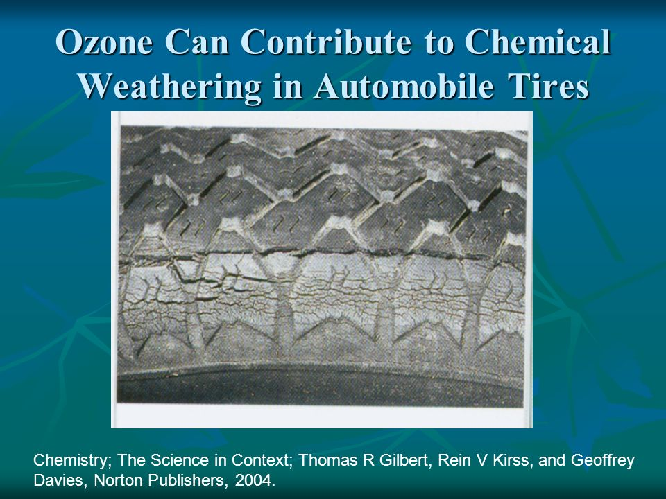 Ozone Can Contribute to Chemical Weathering in Automobile Tires Chemistry; The Science in Context; Thomas R Gilbert, Rein V Kirss, and Geoffrey Davies
