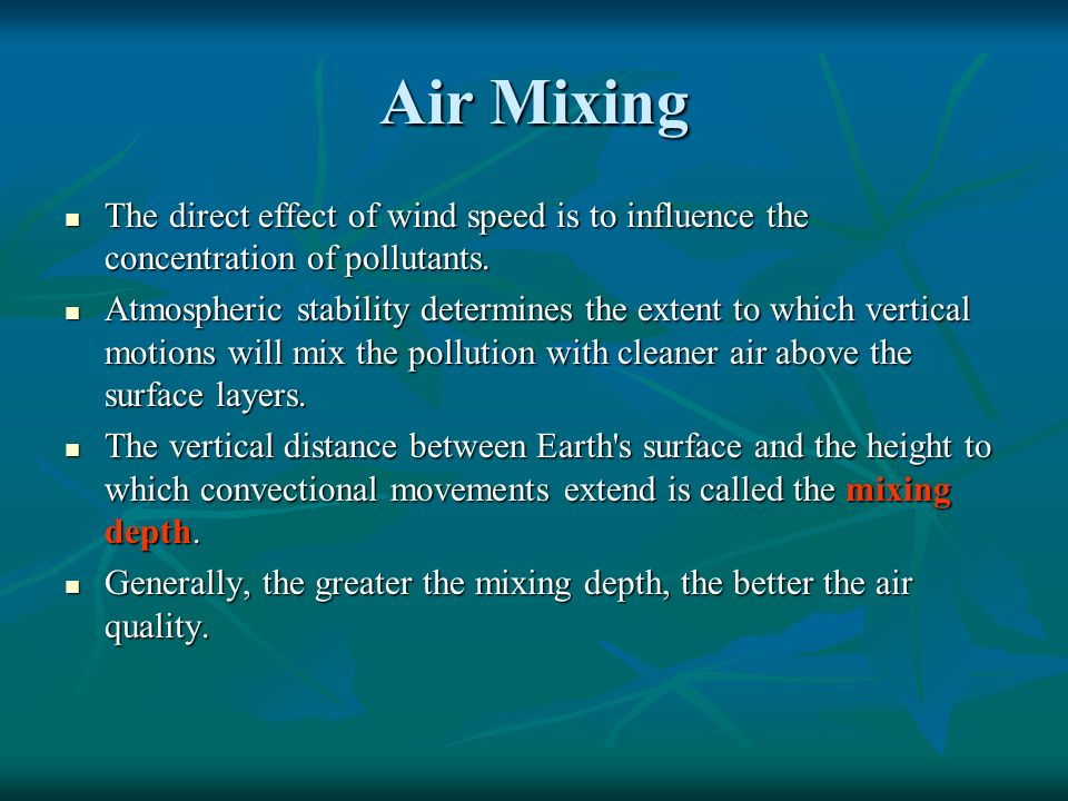 Air Mixing The direct effect of wind speed is to influence the concentration of pollutants. The direct effect of wind speed is to influence the concen