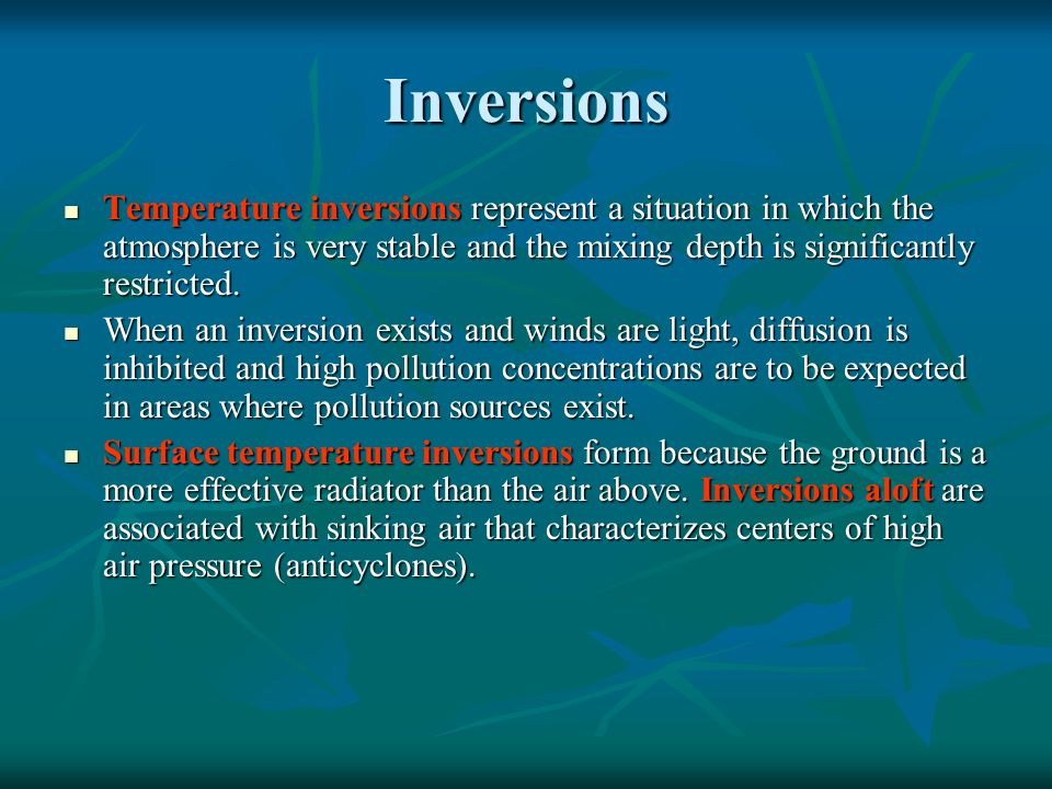 Inversions Temperature inversions represent a situation in which the atmosphere is very stable and the mixing depth is significantly restricted. Tempe