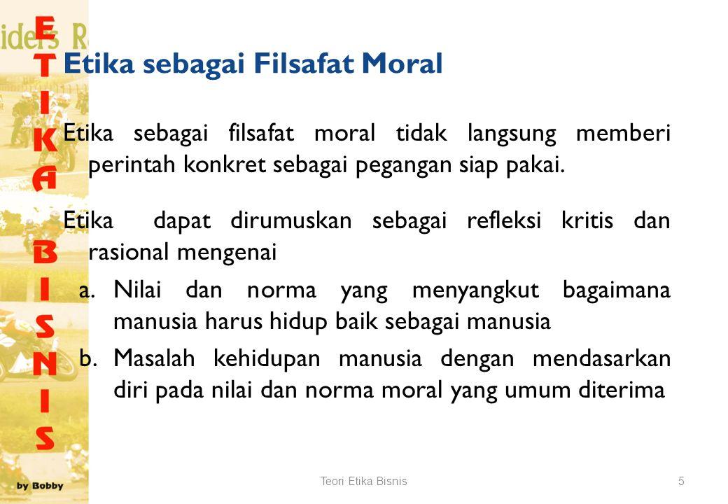 Etika sebagai Filsafat Moral Etika sebagai filsafat moral tidak langsung memberi perintah konkret sebagai pegangan siap pakai.