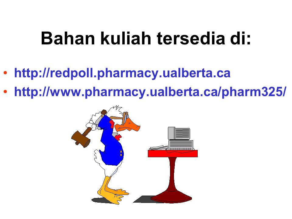 Bahan kuliah tersedia di: http://redpoll.pharmacy.ualberta.ca http://www.pharmacy.ualberta.ca/pharm325/