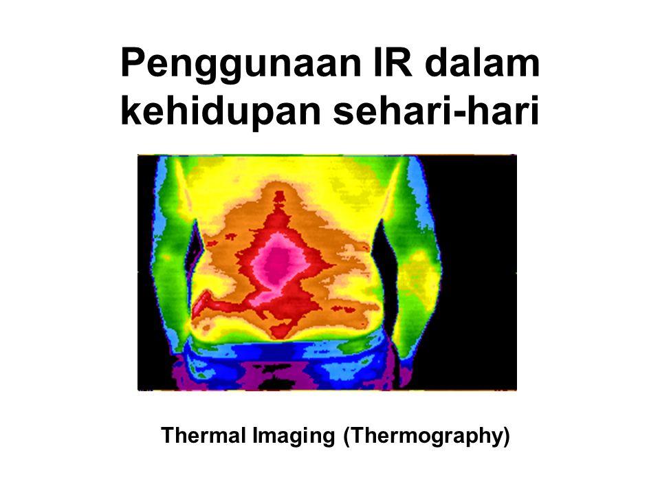 Penggunaan IR dalam kehidupan sehari-hari Thermal Imaging (Thermography)