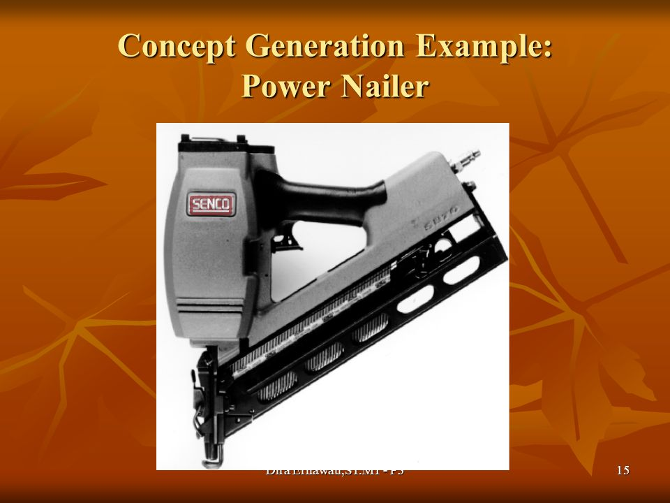 Dira Ernawati,ST.MT - P315 Concept Generation Example: Power Nailer