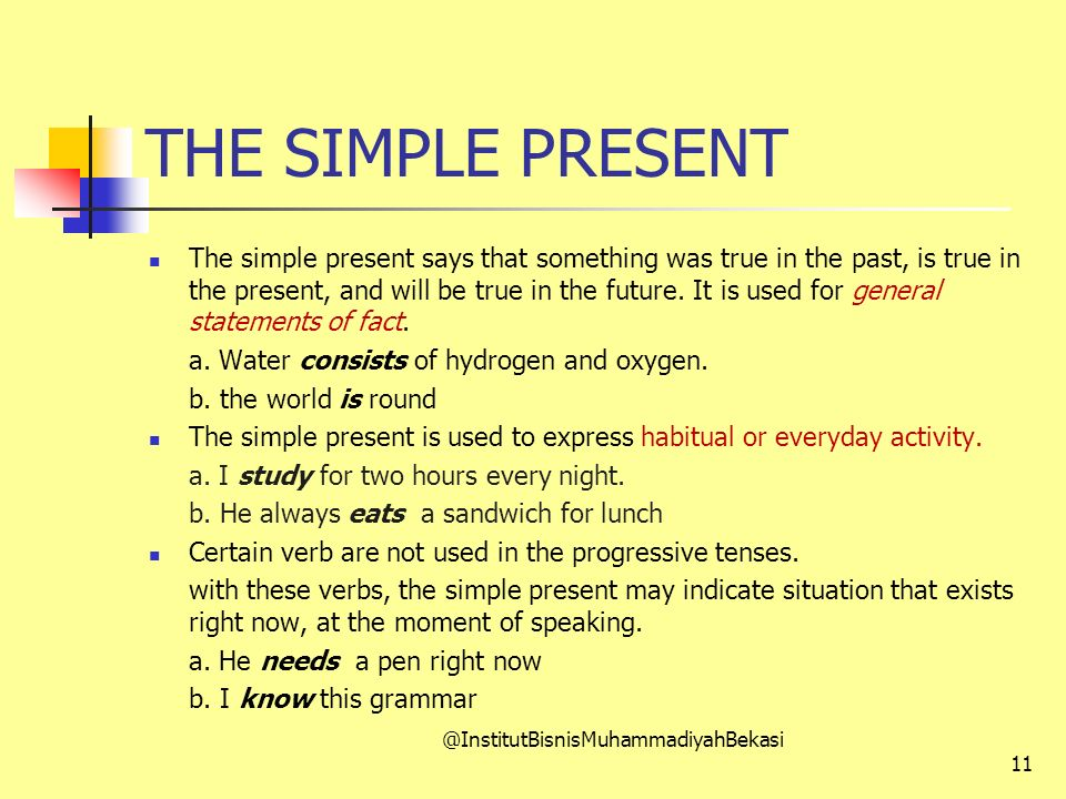 THE SIMPLE PRESENT The simple present says that something was true in the past, is true in the present, and will be true in the future. It is used for