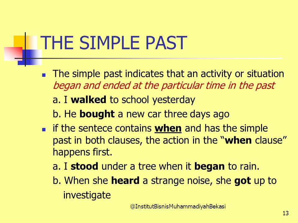 THE SIMPLE PAST The simple past indicates that an activity or situation began and ended at the particular time in the past a.